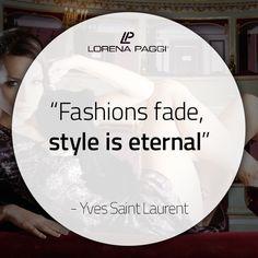 """Fashions fade, style is eternal."" - Yves Saint Laurent #LorenaPaggi #FashionQuotes #YvesSaintLaurent"