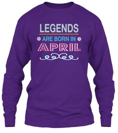 a337e0477 Legends Born in April T-shirts. Long Sleeve OutfitsLong Sleeve ShirtsNovember  QuotesGirl Doctor25th BirthdayBirthday PresentsMom ...