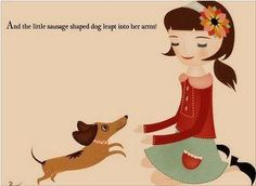 """""""and the little sausage shaped dog leapt into her arms"""""""