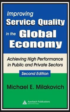 Improving Service Quality in the Global Economy: Achieving High Performance in Public and Private Sectors Second Edition; Michael Milakovich; Hardback