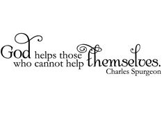 God helps those who can not help themselves