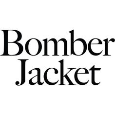Bomber Jacket text ❤ liked on Polyvore featuring text, words, backgrounds, quotes, text / poly, headline, phrase and saying