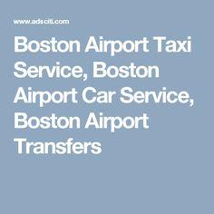 Boston Airport Taxi Service, Boston Airport Car Service, Boston Airport Transfers