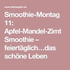 Smoothie-Montag 11: Apfel-Mandel-Zimt Smoothie – feiertäglich…das schöne Leben