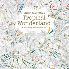 Cool coloring books for adults: Millie Marotta's Tropical Wonderland
