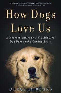 How Dogs Love Us: A Neuroscientist and His Adopted Dog Decode the Canine Brain  by Gregory Berns ($5.99) - i might actually read this
