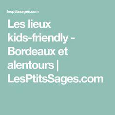Les lieux kids-friendly - Bordeaux et alentours | LesPtitsSages.com