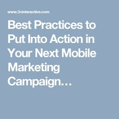 Best Practices to Put Into Action in Your Next Mobile Marketing Campaign…