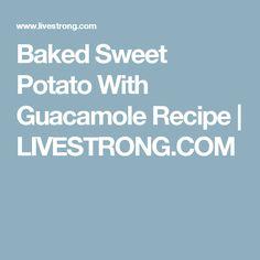 Baked Sweet Potato With Guacamole Recipe | LIVESTRONG.COM