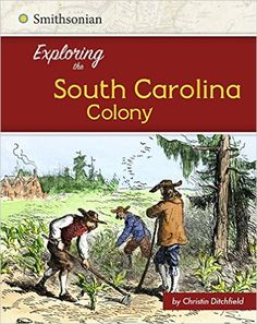 Exploring the South Carolina Colony (Exploring the 13 Colonies): Christin Ditchfield