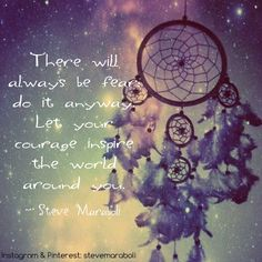 """There will always be fear; do it anyway. Let your courage inspire the world around you."" - Steve Maraboli #quote"
