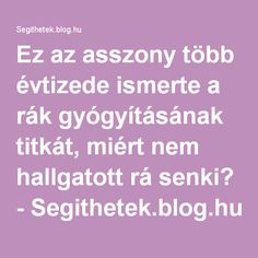 Ez az asszony több évtizede ismerte a rák gyógyításának titkát, miért nem hallgatott rá senki? - Segithetek.blog.hu Cancer, Health Fitness, Blog, Therapy, Creative, Blogging, Fitness, Health And Fitness