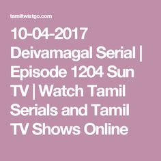 10-04-2017 Deivamagal Serial | Episode 1204 Sun TV | Watch Tamil Serials and Tamil TV Shows Online