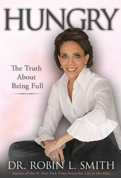 """Hungry: The Truth About Being Full by Robin L. Smith. Hungry isn't about the hunger for food, but the craving to reclaim and embrace our true identity. It's not about making a plan or signing up for a program to change our lives or relationships. It is about signing up to be a witness to our own lives and journeys. In her latest book, """"Hungry"""", bestselling author Dr. Robin L. Smith opens a window into her own experience in order to help readers find new insight into their own."""