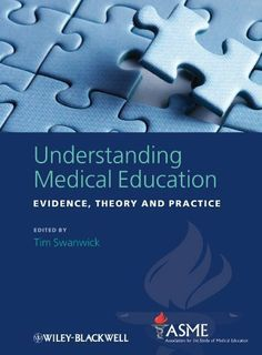 Understanding Medical Education: Evidence, Theory and Practice by Tim Swanwick. $41.77. Publisher: Wiley-Blackwell; 1 edition (August 2, 2011). 464 pages
