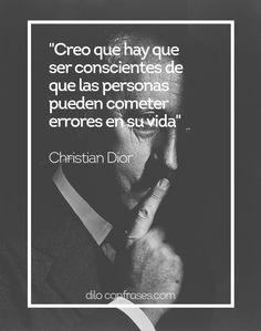 """""""Creo que hay que ser conscientes de que las personas pueden cometer errores en su vida"""" -Christian Dior"""