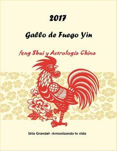 """Libro: 2017-Año Gallo de Fuego Yin. Autor: Siria Grandet+ Comprar ahora De venta en linea en formato PDF E-Book: """"2017- Año Gallo de Fuego Yin. Predicciones y curas con Feng Sh..."""