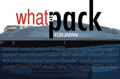 Packing for Japan Q - An extensive list to help you decide what to bring and what to leave behind.