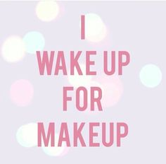 I wake up for makeup boss babe quote meme beauty cosmetics women daily post inspire uplift validate entrepreneurs