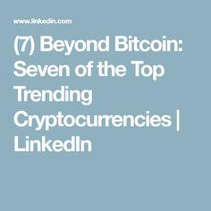 (7) Beyond Bitcoin: Seven of the Top Trending Cryptocurrencies   LinkedIn