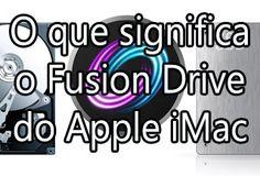O que Significa o Fusion Drive do Apple iMac ?