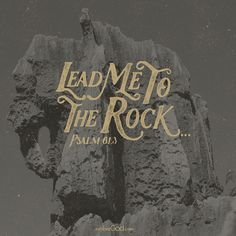 Lead me to the rock that is higher than I, for you have been my refuge. –Psalm 61:3