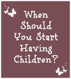 When Should You Start Having Children