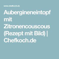 Aubergineneintopf mit Zitronencouscous (Rezept mit Bild) | Chefkoch.de