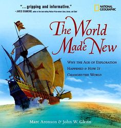The World Made New: Why the Age of Exploration Happened  How it Changed the World, Marc Aronson  John W. Glenn
