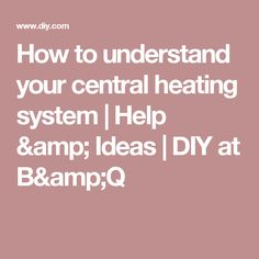 How to understand your central heating system | Help & Ideas | DIY at B&Q Central Heating, Heating Systems, Understanding Yourself, Advice, Ideas, Tips, Thoughts