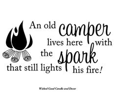 Vinyl Decal for Wall, Wood or Canvas - An old camper lives here with the spark that still lights his fire