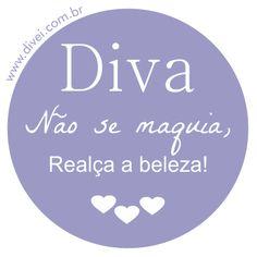 Visite o Blog: www.divei.com.br Diva não se maquia, realça a beleza. Frases Frase Quote Diva Divei Makeup Maquiagem