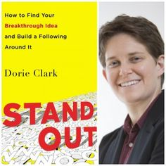Dorie Clark, who is a well respected consultant and speaker, has just published her second book, Stand Out, How to Find Your Breakthrough Idea and Build a Following Around It.