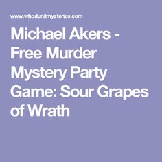 Michael Akers - Free Murder Mystery Party Game: Sour Grapes of Wrath