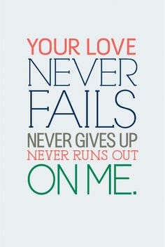 Quote: Your love never fails, never gives up, never runs out on me. How beautiful is God! Should I ever be left alone I know the Lord still loves me and holds me! Your Love Never Fails, Great Quotes, Quotes To Live By, Me Quotes, Inspirational Quotes, Jesus Quotes, The Words, Cool Words, Encouragement
