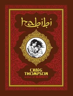Habibi, written, illustrated and designed by Craig Thompson. (Although Blankets is my favourite Thompson graphic novel, the cover and art for Habibi are so sumptuous).