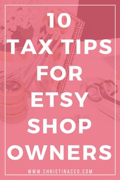 Is your Etsy shop ready for tax season?! Check out my top 10 tax tips for Etsy shop owners!