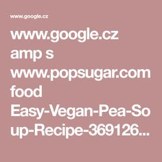 www.google.cz amp s www.popsugar.com food Easy-Vegan-Pea-Soup-Recipe-36912687 amp