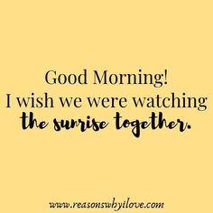 Quotes for him good morning love you 24 ideas - Gute Nacht Sprüche Good Morning Love You, Good Morning Quotes For Him, Good Morning Texts, Good Morning Messages, Romantic Good Morning Quotes, Morning Status, Night Messages, Romantic Quotes, Morning Images