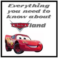 Everything you Need to Know about Planning your trip to CA Adventures and making the most out of Carsland!