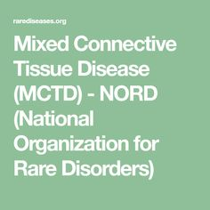 Mixed Connective Tissue Disease (MCTD) - NORD (National Organization for Rare Disorders)