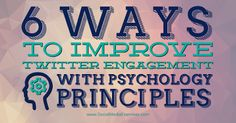 6 Ways to Improve Twitter Engagement With Psychology Principles   Social Media Examiner Want to discover how to engage more users on Twitter? This article shares six psychology tips you can use to create tweets that'll engage your audience.