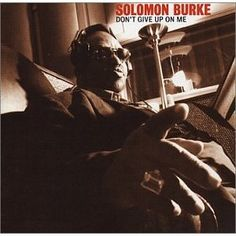 """Solomon Burke - Singer (1940-2010)      2002 song """"Don't Give Up on Me"""", better known as King Solomon."""