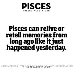 Pisces can relive or retell memories from long ago like it just happened yesterday. Pisces Traits, Pisces And Aquarius, Astrology Pisces, Zodiac Signs Pisces, Pisces Love, Pisces Quotes, Pisces Woman, Zodiac Star Signs, My Zodiac Sign