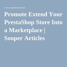 Extend Your #PrestaShopStore Into a #Marketplace
