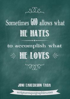 Sometimes God allows what He hates to accomplish what He LOVES....