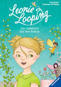 Leonie Looping - Das Geheimnis auf dem Balkon von Cally Stronk (Autorin) und Constanze von Kitzing (Illustratorin)  Ravensburger Verlag, 2017