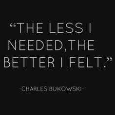 The less I needed, the better I felt