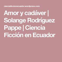 Amor y cadáver | Solange Rodríguez Pappe | Ciencia Ficción en Ecuador