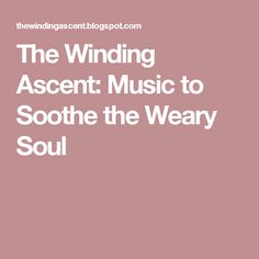 The Winding Ascent: Music to Soothe the Weary Soul